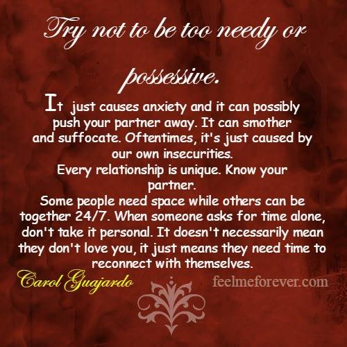 Try not to be too needy or possessive